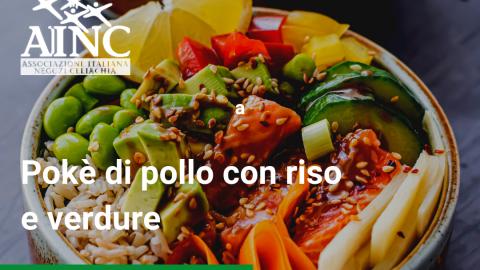 Le ricette di AINC: Poke con pollo, riso e verdure